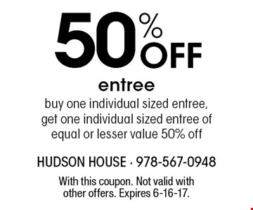 50% Off entree. Buy one individual sized entree, get one individual sized entree of equal or lesser value 50% off. With this coupon. Not valid with other offers. Expires 6-16-17.