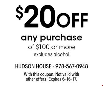 $20 Off any purchase of $100 or more. Excludes alcohol. With this coupon. Not valid with other offers. Expires 6-16-17.