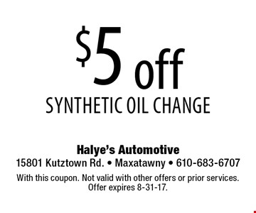 $5 off synthetic oil change. With this coupon. Not valid with other offers or prior services. Offer expires 8-31-17.
