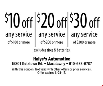 Up to $30 off any service $10 off any service of $100 or more OR $20 off any service of $200 or more OR $30 off any service of $300 or more. Excludes tires & batteries. With this coupon. Not valid with other offers or prior services. Offer expires 8-31-17.