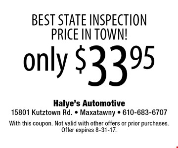 Best State Inspection Price In Town! only $33.95. With this coupon. Not valid with other offers or prior purchases. Offer expires 8-31-17.