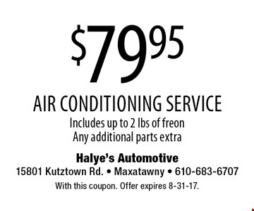 $79.95 air conditioning service. Includes up to 2 lbs of freon. Any additional parts extra. With this coupon. Offer expires 8-31-17.