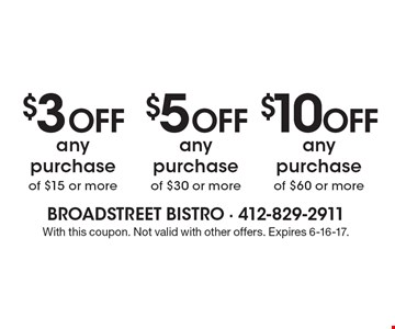 $3 OFF any purchase of $15 or more. $5 OFF any purchase of $30 or more. $10 OFF any purchase of $60 or more. . With this coupon. Not valid with other offers. Expires 6-16-17.