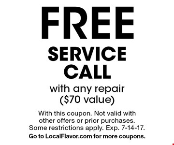 Free service call with any repair ($70 value). With this coupon. Not valid with other offers or prior purchases. Some restrictions apply. Exp. 7-14-17. Go to LocalFlavor.com for more coupons.