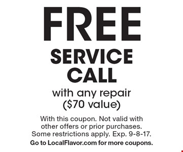Free service call with any repair ($70 value). With this coupon. Not valid with other offers or prior purchases. Some restrictions apply. Exp. 9-8-17. Go to LocalFlavor.com for more coupons.