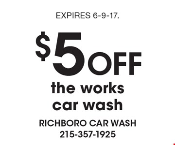 $5 OFF the works car wash. EXPIRES 6-9-17.