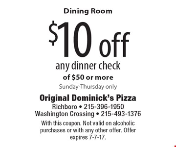 Dining Room $10 off any dinner check of $50 or more. Sunday-Thursday only. With this coupon. Not valid on alcoholic purchases or with any other offer. Offer expires 7-7-17.