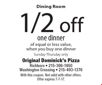 Dining Room. 1/2 off one dinner of equal or less value, when you buy one dinner. Sunday-Thursday only. With this coupon. Not valid with other offers. Offer expires 7-7-17.