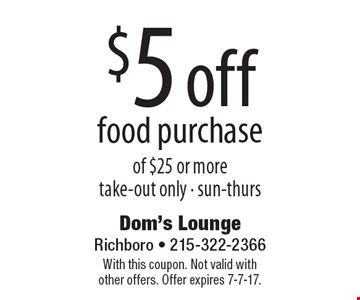 $5 off food purchase of $25 or more. Take-out only. sun-thurs. With this coupon. Not valid with other offers. Offer expires 7-7-17.
