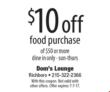 $10 off food purchase of $50 or more. Dine in only. sun-thurs. With this coupon. Not valid with other offers. Offer expires 7-7-17.