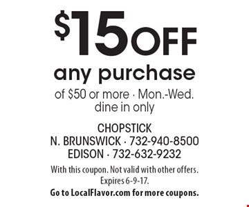 $15 off any purchase of $50 or more. Mon.-Wed., dine in only. With this coupon. Not valid with other offers. Expires 6-9-17. Go to LocalFlavor.com for more coupons.