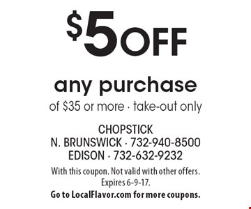 $5 off any purchase of $35 or more. Take-out only. With this coupon. Not valid with other offers. Expires 6-9-17. Go to LocalFlavor.com for more coupons.