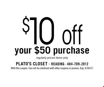 $10 off your $50 purchase regularly priced items only. With this coupon. Can not be combined with other coupons or promos. Exp. 6/30/17.