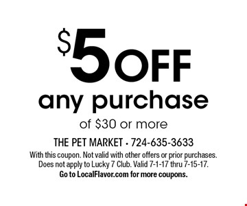 $5OFF any purchaseof $30 or more. With this coupon. Not valid with other offers or prior purchases. Does not apply to Lucky 7 Club. Valid 7-1-17 thru 7-15-17.Go to LocalFlavor.com for more coupons.