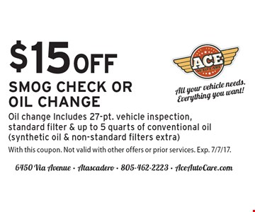 $15 OFF SMOG CHECK OR OIL CHANGE. Oil change Includes 27-pt. vehicle inspection, standard filter & up to 5 quarts of conventional oil (synthetic oil & non-standard filters extra). With this coupon. Not valid with other offers or prior services. Exp. 7/7/17.