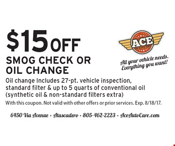 $15 OFF SMOG CHECK OROIL CHANGE Oil change Includes 27-pt. vehicle inspection, standard filter & up to 5 quarts of conventional oil (synthetic oil & non-standard filters extra). With this coupon. Not valid with other offers or prior services. Exp. 8/18/17.