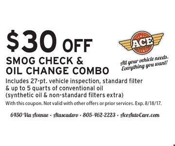 $30 OFF SMOG CHECK &OIL CHANGE COMBO Includes 27-pt. vehicle inspection, standard filter & up to 5 quarts of conventional oil (synthetic oil & non-standard filters extra). With this coupon. Not valid with other offers or prior services. Exp. 8/18/17.