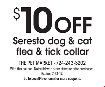 $10 Off Seresto Dog & Cat Flea & Tick Collar. With this coupon. Not valid with other offers or prior purchases. Expires 7-31-17. Go to LocalFlavor.com for more coupons.