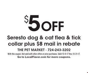 $5 OFF Seresto dog & cat flea & tick collar plus $8 mail in rebate. With this coupon. Not valid with other offers or prior purchases. Valid 10-8-17 thru 10-31-17. Go to LocalFlavor.com for more coupons.