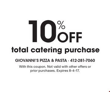 10% Off total catering purchase. With this coupon. Not valid with other offers or prior purchases. Expires 8-4-17.
