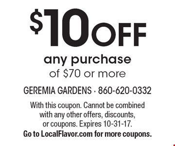 $10 Off any purchase of $70 or more. With this coupon. Cannot be combined with any other offers, discounts, or coupons. Expires 10-31-17. Go to LocalFlavor.com for more coupons.