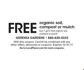 Free organic soil, compost or mulch. Buy 1 get 2 free organic soil, compost or mulch. With this coupon. Cannot be combined with any other offers, discounts or coupons. Expires 10-31-17. Go to LocalFlavor.com for more coupons.
