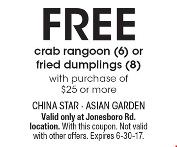 FREE crab rangoon (6) or fried dumplings (8) with purchase of $25 or more. Valid only at Jonesboro Rd. location. With this coupon. Not valid with other offers. Expires 6-30-17.