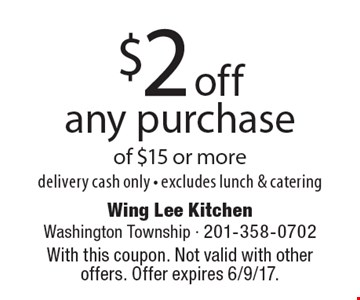 $2 off any purchase of $15 or more. delivery. cash only. excludes lunch & catering. With this coupon. Not valid with other offers. Offer expires 6/9/17.