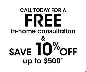 FREE in-home consultation & SAVE 10% OFF up to $500*.