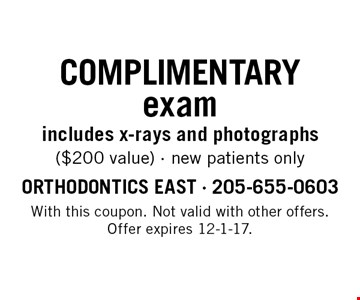 Complimentary exam includes x-rays and photographs ($200 value). New patients only. With this coupon. Not valid with other offers. Offer expires 12-1-17.