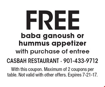Free Baba Ganoush Or Hummus Appetizer With Purchase Of Entree. With this coupon. Maximum of 2 coupons per table. Not valid with other offers. 