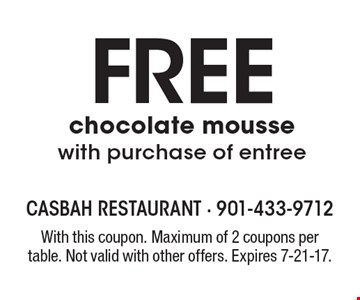 Free Chocolate Mousse With Purchase Of Entree. With this coupon. Maximum of 2 coupons per table. Not valid with other offers. Expires 7-21-17.