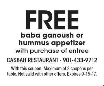 FREE baba ganoush or hummus appetizer with purchase of entree. With this coupon. Maximum of 2 coupons per table. Not valid with other offers. Expires 9-15-17.
