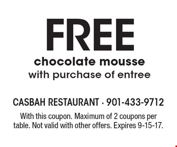 FREE chocolate mousse with purchase of entree. With this coupon. Maximum of 2 coupons per table. Not valid with other offers. Expires 9-15-17.