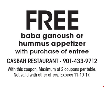 FREE baba ganoush or hummus appetizer with purchase of entree. With this coupon. Maximum of 2 coupons per table. Not valid with other offers. Expires 11-10-17.