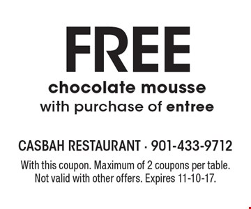 FREE chocolate mousse with purchase of entree. With this coupon. Maximum of 2 coupons per table. Not valid with other offers. Expires 11-10-17.