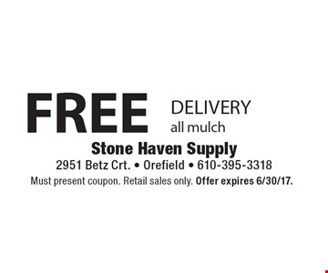 FREE DELIVERY all mulch. Must present coupon. Retail sales only. Offer expires 6/30/17.