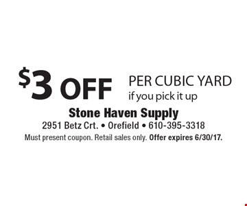 $3 Off per cubic yard if you pick it up. Must present coupon. Retail sales only. Offer expires 6/30/17.