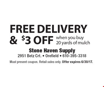 Free delivery & $3 off when you buy 20 yards of mulch. Must present coupon. Retail sales only. Offer expires 6/30/17.