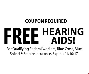 COUPON REQUIRED FREE HEARING AIDS!. For Qualifying Federal Workers, Blue Cross, Blue Shield & Empire Insurance. Expires 11/10/17.