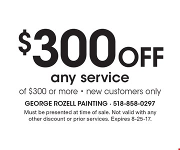 $300 Off any service of $300 or more - new customers only. Must be presented at time of sale. Not valid with any other discount or prior services. Expires 8-25-17.