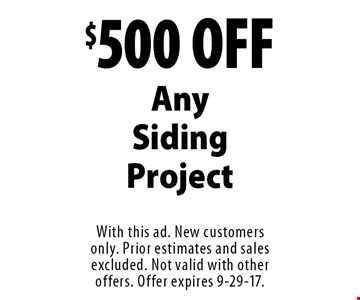 $500 OFF Any Siding Project. With this ad. New customers only. Prior estimates and sales excluded. Not valid with other offers. Offer expires 9-29-17.