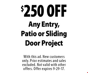 $250 OFF Any Entry, Patio or Sliding Door Project. With this ad. New customers only. Prior estimates and sales excluded. Not valid with other offers. Offer expires 9-29-17.