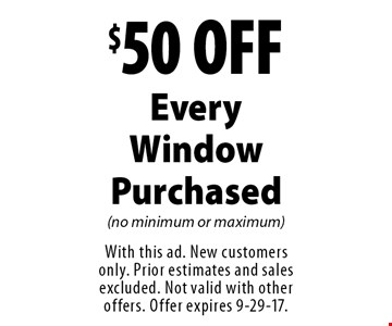 $50 OFF Every Window Purchased (no minimum or maximum). With this ad. New customers only. Prior estimates and sales excluded. Not valid with other offers. Offer expires 9-29-17.