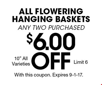 $6.00 OFF ALL FLOWERING HANGING BASKETS ANY TWO PURCHASED 10