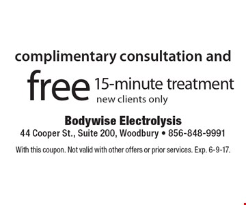 Complimentary consultation and free 15-minute treatment new clients only. With this coupon. Not valid with other offers or prior services. Exp. 6-9-17.