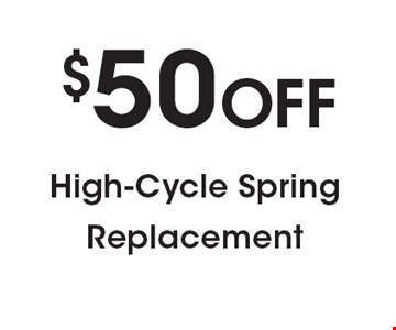 $50 OFF High-Cycle Spring Replacement.