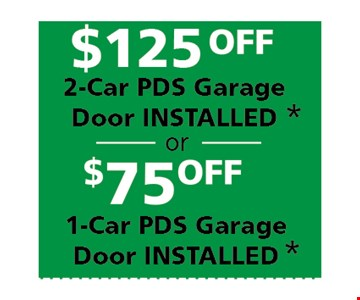 $125 Off 2-Car PDS Garage Door Installed OR $75 Off 1-Car PDS Garage Door Installed