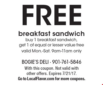 Free breakfast sandwich. Buy 1 breakfast sandwich, get 1 of equal or lesser value free. Valid Mon.-Sat., 9am-11am only. With this coupon. Not valid with other offers. Expires 7/21/17. Go to LocalFlavor.com for more coupons.