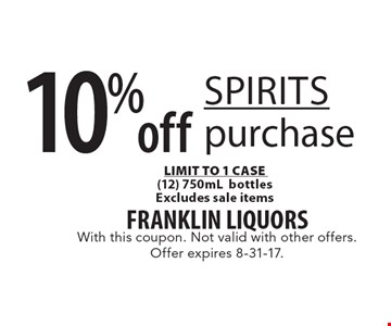 10% off spirits purchase LIMIT TO 1 CASE (12) 750mL bottles. Excludes sale items. With this coupon. Not valid with other offers. Offer expires 8-31-17.